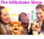 Milkshake                 Show presenters with their Puppet Pets Milky and Shake